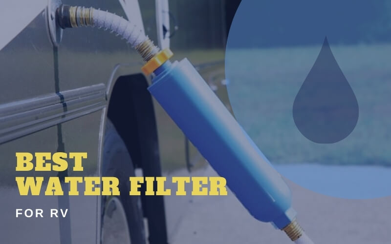 Best Water Filter For Rv 2020